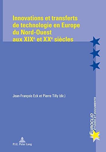 Innovations Et Transferts De Technologie En Europe Du Nord-ouest Aux XIX Et XX Siecles