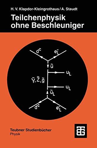Teilchenphysik ohne Beschleuniger (Teubner Studienbücher Physik)