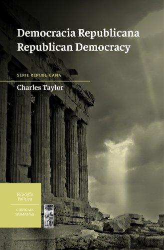 Democracia Republicana / Republican Democracy (Coleccion Ciencias Humanas: Republicana) por Charles Taylor