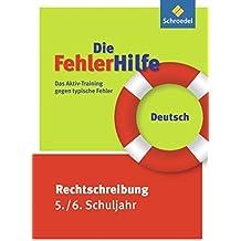 Die FehlerHilfe / Das Aktiv-Training gegen typische Fehler: Die FehlerHilfe: Deutsch Rechtschreibung 5 / 6: Das Aktiv-Training gegen typische Fehler