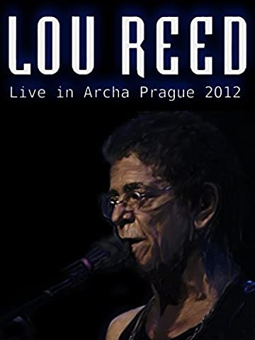 Lou Reed - Live at Archa Theatre, Prague 2012 [OV]