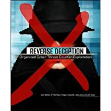 [(Reverse Deception Organized Cyber Threat Counter-Exploitation)] [ By (author) Sean M. Bodmer, By (author) Max Kilger, By (author) Gregory S. Carpenter, By (author) Jeff R. Jones, By (author) Jade Jones ] [August, 2012]