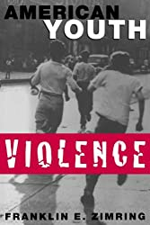 American Youth Violence (Studies in Crime and Public Policy) by Franklin E. Zimring (1998-01-01)