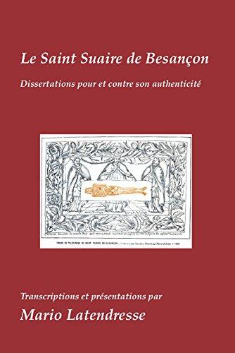 Le Saint Suaire de Besançon: Dissertations Pour et Contre son Authenticité par Mario Latendresse