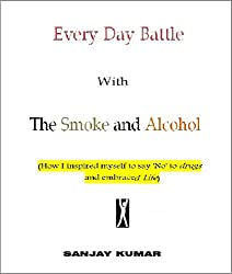 Everyday Battle with the Smoke and Alcohol: How I inspired myself to say 'No' to drugs and Embrace Life