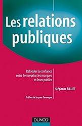 Les relations publiques : Refonder la confiance entre l'entreprise, les marques et leurs publics (Marketing Communication)