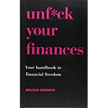Unf*ck Your Finances: Your Handbook to Financial Freedom