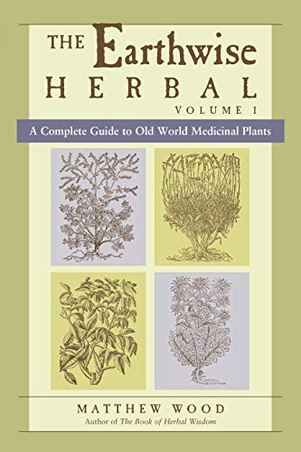 The Earthwise Herbal, Volume I: A Complete Guide to Old World Medicinal Plants (English Edition)