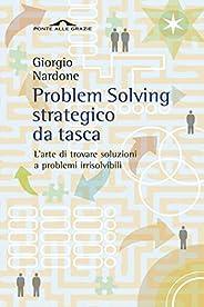 Problem Solving strategico da tasca: L'arte di trovare soluzioni a problemi irrisolvi
