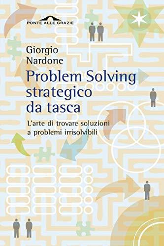 Problem Solving strategico da tasca: L'arte di trovare soluzioni a problemi irrisolvibili (Italian Edition)