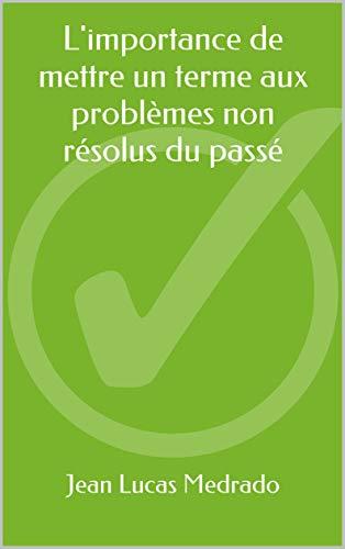 Couverture du livre L'importance de mettre un terme aux problèmes non résolus du passé