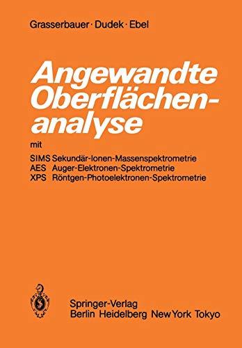 Angewandte Oberflächenanalyse mit SIMS Sekundär-Ionen-Massenspektrometrie AES Auger-Elektronen-Spektrometrie XPS Röntgen-Photoelektronen-Spektrometrie