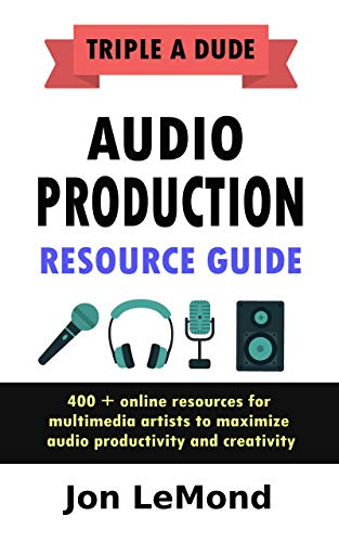 400 Audio (Triple A Dude Audio Production Resource Guide: 400 + online resources for multimedia artists to maximize audio productivity and creativity (English Edition))
