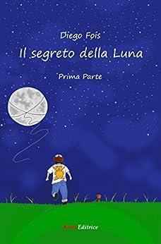 Il segreto della Luna - Prima Parte di [Fois, Diego]