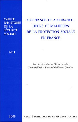 Assistance et assurance : heurs et malheurs de la protection sociale en France Cahiers d'histoire de la Sécurité sociale n.4