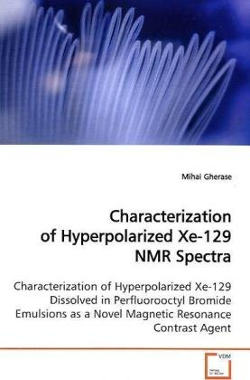 Characterization of Hyperpolarized Xe-129 NMR Spectra: Characterization of Hyperpolarized Xe-129 Dissolved in Perfluorooctyl Bromide Emulsions as a Novel Magnetic Resonance Contrast Agent