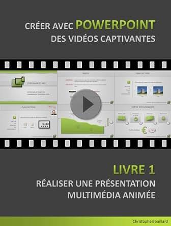 Creer Avec Powerpoint Des Videos Captivantes Livre 1