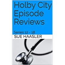 Holby City Episode Reviews: Series 12 - 18 (English Edition)