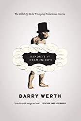 Banquet at Delmonico's: The Gilded Age and the Triumph of Evolution in America by Barry Werth (2011-04-01)