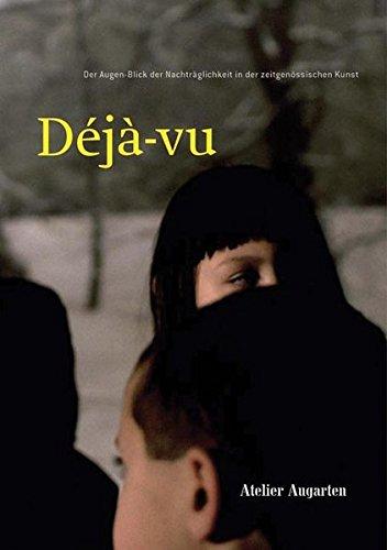 Deja-Vu. Der Augen-Blick der Nachträglichkeit in der zeitgenössischen Kunst