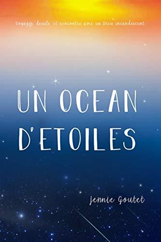 Couverture du livre Un océan d'étoiles: Voyages, deuils, et rencontre avec un Dieu incandescent