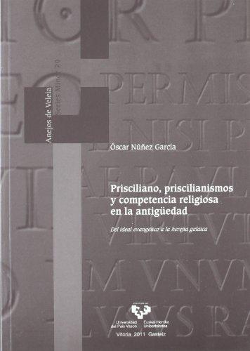Prisciliano, priscilianismos y competencia religiosa en la antigüedad : del ideal evangélico a la herejía galaica