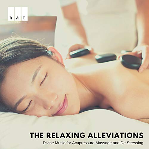 The Relaxing Alleviations: Divine Music for Acupressure Massage and De Stressing