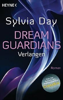 Dream Guardians - Verlangen: Dream Guardians 1 - Roman (Dream-Guardians Serie) (German Edition) par [Day, Sylvia]