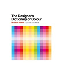 The Designer's Dictionary of Color Foreword by Jessica Helfand