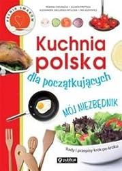 Kuchnia polska dla poczatkujacych Mój niezbednik