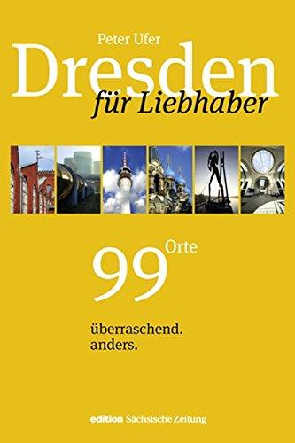 Dresden für Liebhaber: 99 Orte. überraschend. anders.