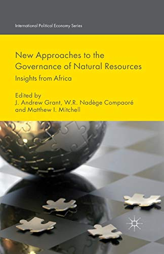 New Approaches to the Governance of Natural Resources: Insights from Africa (International Political Economy Series)