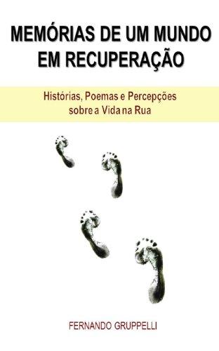 MEMÓRIAS DE UM MUNDO EM RECUPERAÇÃO: Histórias, contos, poemas e percepções sobre a vida na rua (Portuguese Edition) por Fernando Gruppelli