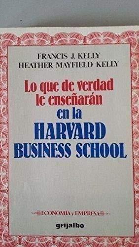 Lo que de verdad le enseñaran en la harvard business school por F.J. Kelly