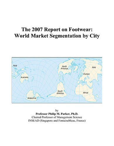 The 2007 Report on Footwear: World Market Segmentation by City