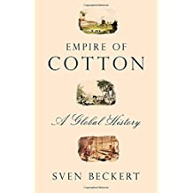 Empire of Cotton: A Global History by Sven Beckert (2014-12-02)