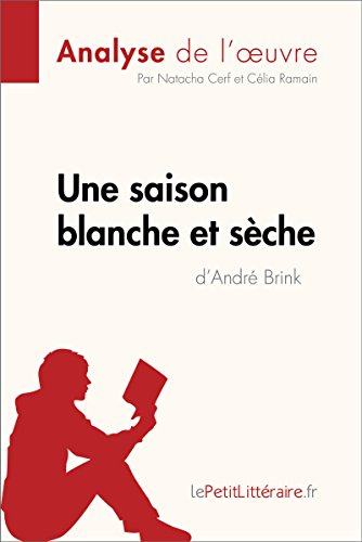 Une saison blanche et sèche d'André Brink (Analyse de l'oeuvre): Comprendre la littérature avec lePetitLittéraire.fr (Fiche de lecture)