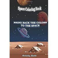 Bring back the colors to the space Coloring book: fantastic outer space coloring activty book for kids toddlers and teens Ships solar system astronomy aliens for All ages