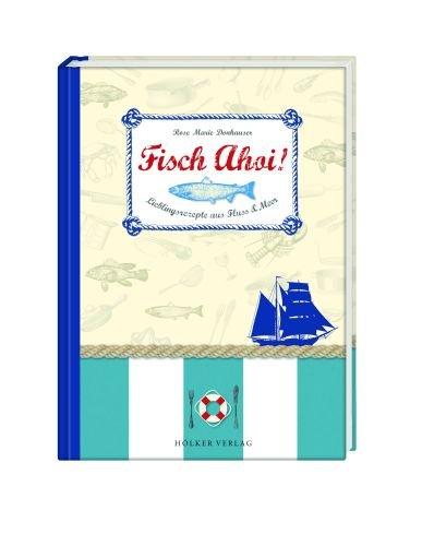 Fisch Ahoi!: Lieblingsrezepte aus Fluss & Meer