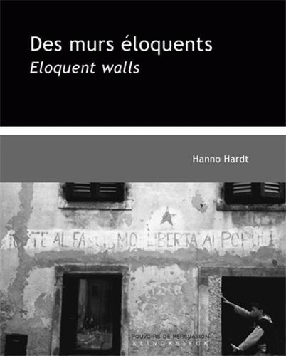 Des murs éloquents : Une rhétorique visuelle du politique, édition bilingue français-anglais par Hanno Hardt