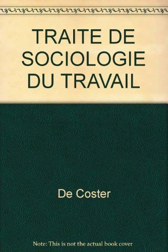 TRAITE DE SOCIOLOGIE DU TRAVAIL par De Coster