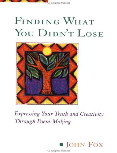 Finding What You Didn't Lose: Expressing Your Truth and Creativity Through Poem-making (Inner Workbooks) by John Fox (1996-09-01)