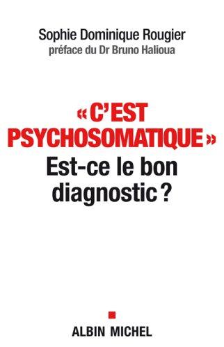 C'Est Psychosomatique - Est-Ce le Bon Diagnostic ? par Rougier-S