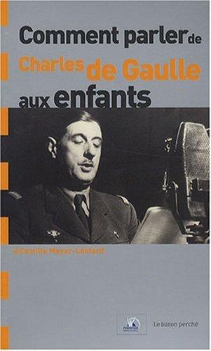 Comment parler de Charles de Gaulle aux ...