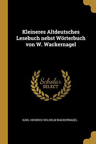 Kleineres Altdeutsches Lesebuch Nebst Wörterbuch Von W. Wackernagel