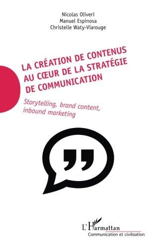 La cration de contenus au coeur de la stratgie de communication: Storytelling, brand content, inbound marketing