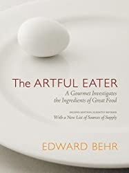 The Artful Eater: A Gourmet Investigates the Ingredients of Great Food