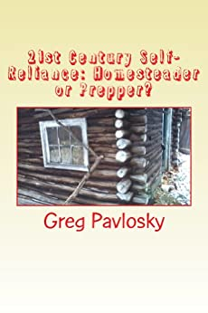 21st Century Self-Reliance: Homesteader or Prepper?: The Differences between Homesteaders and Preppers (Homesteading Book 3) (English Edition) von [Pavlosky, Greg]