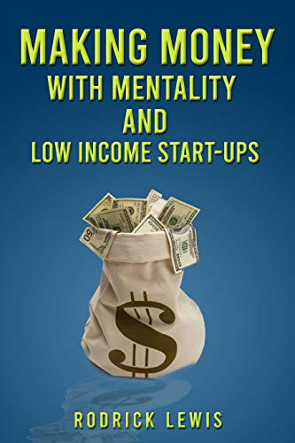 Making money with mentality and low income start-ups (Money Making 101 Book 1) (English Edition)