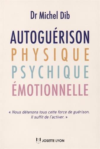 Autoguérison physique, psychique et émotionnelle par Michel Dib